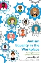 Autism Equality in the Workplace - Removing Barriers and Challenging Discrimination ebook by Janine Booth, John McDonnell
