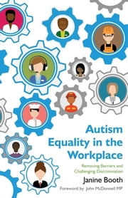 Autism Equality in the Workplace - Removing Barriers and Challenging Discrimination ebook by Janine Booth,John McDonnell