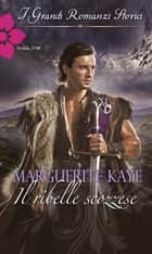 Il ribelle scozzese ebook by Marguerite Kaye