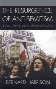 The Resurgence of Anti-Semitism - Jews, Israel, and Liberal Opinion ebook by Bernard Harrison,Alvin H. Rosenfeld