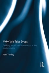 Why We Take Drugs - Seeking Excess and Communion in the Modern World ebook by Tom Yardley