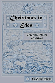 Christmas in Eden (A New Theory of Adam) ebook by Richie Cooley