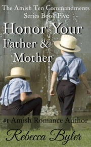 Honor Your Father & Mother - The Amish Ten Commandments Series, #5 ebook by Rebecca Byler