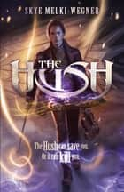The Hush ebook by Skye Melki-Wegner