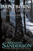 Mistborn: A Secret History ebook by Brandon Sanderson