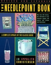 The Needlepoint Book - A Complete Update of the Classic Guide ebook by Jo Ippolito Christensen