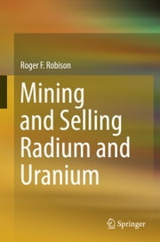 Mining and Selling Radium and Uranium ebook by Roger F. Robison