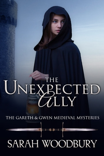 The Unexpected Ally (A Gareth & Gwen Medieval Mystery) ebook by Sarah Woodbury