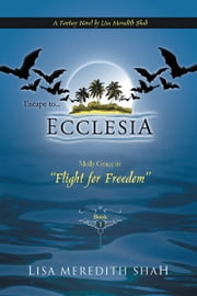 "Escape to Ecclesia - ""Flight for Freedom"" ebook by Lisa Meredith Shah"