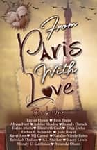 From Paris With Love - Around the World with Love Anthology Series ebook by Taylor Dawn, Erin Trejo, Allysa Hart,...