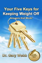 Your 5 Keys to Keeping Weight Off ebook by Gary Webb