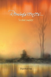 Reminiscences . . . in Silent Couplets! ebook by Dipankar Das