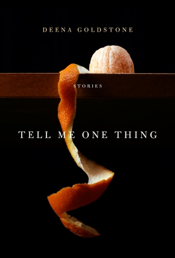 Tell Me One Thing - Stories ebook by Deena Goldstone