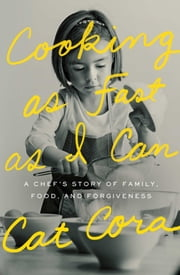 Cooking as Fast as I Can - A Chef's Story of Family, Food, and Forgiveness ebook by Cat Cora