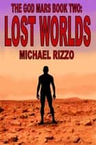 The God Mars Book Two: Lost Worlds ebook by Michael Rizzo