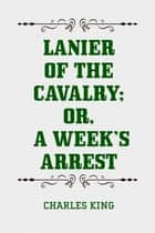 Lanier of the Cavalry; or, A Week's Arrest ebook by Charles King