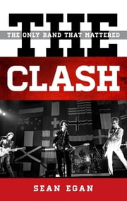 The Clash - The Only Band That Mattered ebook by Sean Egan
