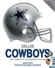 Dallas Cowboys - The Complete Illustrated History ebook by Jaime Aron,Roger Staubach