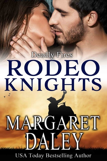 Deadly Fires - Rodeo Knights, A Western Romance Novel ebook by Margaret Daley