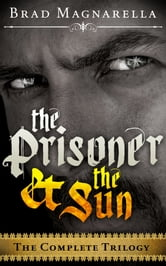 The Prisoner and the Sun (The Complete Trilogy) ebook by Brad Magnarella