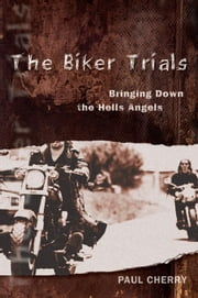 The Biker Trials: Bringing Down the Hells Angels ebook by Cherry, Paul
