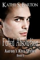 Fated Absolution ebook by Kathi S Barton