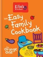 Ella's Kitchen: The Easy Family Cookbook ebook by Ella's Kitchen