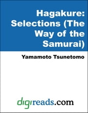 Hagakure: Selections (The Way of the Samurai) ebook by Tsunetomo, Yamamoto