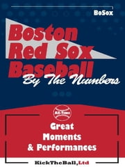 Boston Red Sox Baseball: By The Numbers ebook by Kick The Ball