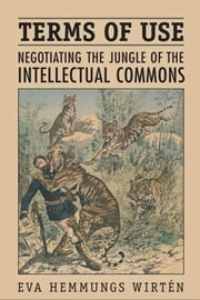Terms of Use - Negotiating the Jungle of the Intellectual Commons ebook by Eva Hemmungs Wirtén