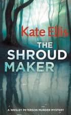 The Shroud Maker - Book 18 in the DI Wesley Peterson crime series ebook by Kate Ellis
