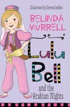Lulu Bell and the Arabian Nights ebook by Belinda Murrell, Serena Geddes