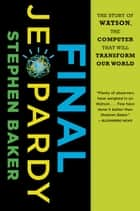 Final Jeopardy - The Story of Watson, the Computer That Will Transform Our World ebook by Stephen Baker