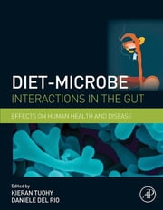 Diet-Microbe Interactions in the Gut - Effects on Human Health and Disease ebook by Kieran Tuohy,Daniele Del Rio