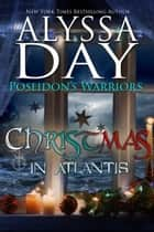 CHRISTMAS IN ATLANTIS - Poseidon's Warriors ebook by Alyssa Day