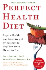 Perfect Health Diet - Regain Health and Lose Weight by Eating the Way You Were Meant to Eat ebook by Mark Sisson,Ph.D. Paul Jaminet, Ph.D.,Shou-Ching Jaminet, Ph.D.