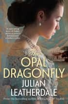The Opal Dragonfly ebook by Julian Leatherdale
