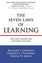 The Seven Laws of Learning - Why Great Leaders Are Also Great Teachers ebook by Richard L. Godfrey,Hyrum W. Smith,Gerreld L. Pulsipher