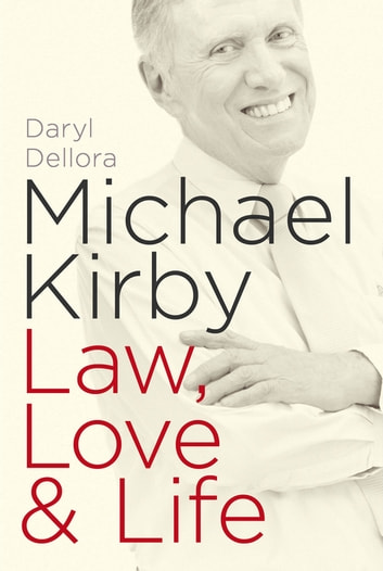 Michael Kirby: Law, Love & Life - Law, Love & Life ebook by Daryl Dellora