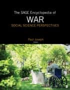 The SAGE Encyclopedia of War: Social Science Perspectives ebook by Paul Joseph