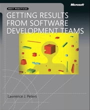 Getting Results from Software Development Teams ebook by Lawrence H. Peters