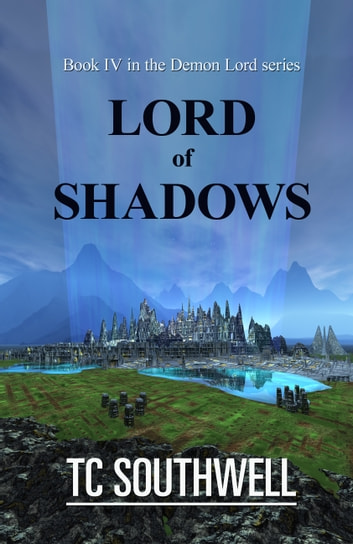 Demon Lord IV: Lord of Shadows ebook by T C Southwell