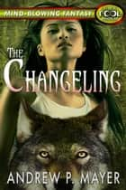The Changeling - The FooL, #2 ebook by Andrew P. Mayer