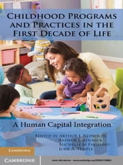 Childhood Programs and Practices in the First Decade of Life - A Human Capital Integration ebook by Arthur J. Reynolds,Arthur J. Rolnick,Michelle M. Englund,Judy A. Temple