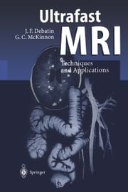 Ultrafast MRI - Techniques and Applications ebook by Jörg F. Debatin,I. Berry,J.F. Debatin,Graeme C. McKinnon,J. Doornbos,P. Duthil,S. Göhde,H.J. Lamb,G.C. McKinnon,D.A. Leung,J.-P. Ranjeva,C. Manelfe,A. DeRoos