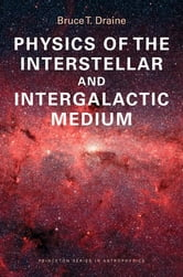 Physics of the Interstellar and Intergalactic Medium ebook by Bruce T. Draine