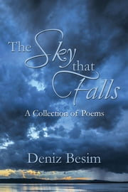 The Sky that Falls - A Collection of Poems ebook by Deniz Besim