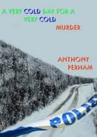 A Very Cold Day for a Very Cold Murder ebook by Anthony Perham