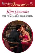 The Spaniard's Love-Child ebook by Kim Lawrence