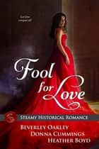 Fool for Love ebook by Heather Boyd, Beverley Oakley, Donna Cummings